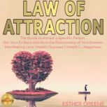 LAW OF ATTRACTION No Contact Rule: Proven Techniques to Attract a Specific Person, Get Your Ex Back. Manifesting Love | Health | Success | Wealth | Happiness., ESTHER GREENE