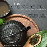 The Story of Tea A Cultural History and Drinking Guide, Mary Lou Heiss