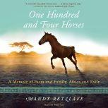 One Hundred and Four Horses A Memoir of Farm and Family, Africa and Exile, Mandy Retzlaff