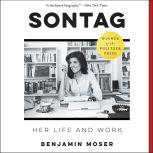 Sontag Her Life and Work, Benjamin Moser