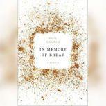 In Memory of Bread A Memoir, Paul Graham
