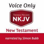 Voice Only Audio Bible - New King James Version, NKJV (Narrated by Simon Bubb): New Testament, Thomas Nelson