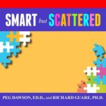 """Smart but Scattered The Revolutionary """"Executive Skills"""" Approach to Helping Kids Reach Their Potential, Ed.D. Dawson"""