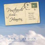 Postcards from Heaven Messages of Love from the Other Side, Dan Gordon
