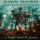 Stepping out of the Shadows, Dawn Mayree