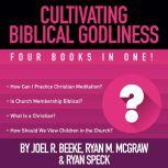 Cultivating Biblical Godliness Four Books in One!, Joel R. Beeke