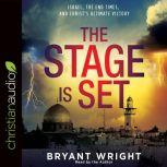 The Stage Is Set Israel, the End Times, and Christ's Ultimate Victory, Bryant Wright
