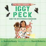 Iggy Peck and the Mysterious Mansion, Andrea Beaty