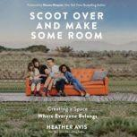 Scoot Over and Make Some Room Creating a Space Where Everyone Belongs, Heather Avis