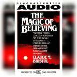 The Magic Of Believing, Claude M. Bristol