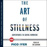 The Art of Stillness Adventures in Going Nowhere, Pico Iyer