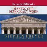 Making Our Democracy Work A Judge's View, Justice Stephen Breyer