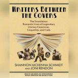 Writers Between the Covers The Scandalous Romantic Lives of Legendary Literary Casanovas, Coquettes, and Cads, Joni Rendon