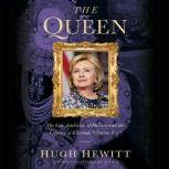 """The Queen The Epic Ambition of Hillary and the Coming of a Second """"Clinton Era"""", Hugh Hewitt"""