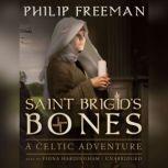 Saint Brigids Bones A Celtic Adventure, Philip Freeman