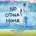 No Other Home Living, Leading, and Learning What Matters Most, Matt Besler