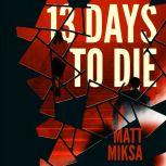 13 Days to Die, Matt Miksa