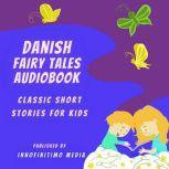 Danish Fairy Tales Audiobook Classic Short Stories for Kids, Innofinitimo Media