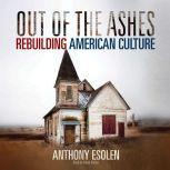 Out of the Ashes Rebuilding American Culture, Anthony M. Esolen