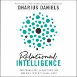Relational Intelligence The People Skills You Need for the Life of Purpose You Want, Dharius Daniels