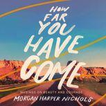 How Far You Have Come Musings on Beauty and Courage, Morgan Harper Nichols