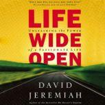 Life Wide Open Unleashing the Power of a Passionate Life, Dr.  David Jeremiah