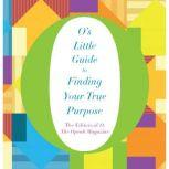 O's Little Guide to Finding Your True Purpose, O, The Oprah Magazine