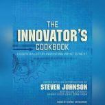 The Innovator's Cookbook Essentials for Inventing What Is Next, Steven Johnson