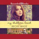 My Stubborn Heart, Becky Wade