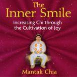 The Inner Smile Increasing Chi through the Cultivation of Joy, Mantak Chia