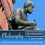 Philosophy The Great Ideas and Concepts from Philosophy, Ferdinand Jives