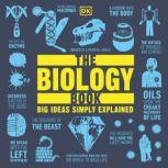 The Biology Book Big Ideas Simply Explained, DK