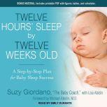 Twelve Hours' Sleep by Twelve Weeks Old A Step-by-Step Plan for Baby Sleep Success, Lisa Abidin
