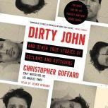Dirty John and Other True Stories of Outlaws and Outsiders, Christopher Goffard