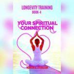 Longevity Training Book-4 Your Spiritual Connection, Martin K Ettington