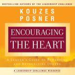 Encouraging the Heart A Leader's Guide to Rewarding and Recognizing Others, James M. Kouzes