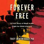 Forever Free A True Story of Hope in the Fight for Child Literacy, Tracy Swinton Bailey