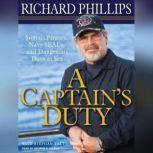 A Captain's Duty Somali Pirates, Navy SEALs, and Dangerous Days at Sea, Richard Phillips