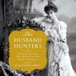 The Husband Hunters American Heiresses Who Married into the British Aristocracy, Anne de Courcy