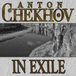 in exile by anton chekhov A journey to sakhalin chekhov, anton chekhov begins by who had completed their prison terms but had to remain for life on sakhalin and (3) peasants-in-exile.