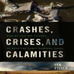 Crashes, Crises, and Calamities How We Can Use Science to Read the Early-Warning Signs, Len Fisher