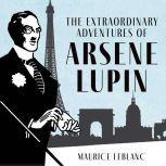 Extraordinary Adventures of Arsne Lupin, Gentleman-Burglar, The, Maurice Leblanc