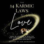 The 14 Karmic Laws of Love How to Develop a Healthy and Conscious Relationship With Your Soulmate, Dan Desmarques