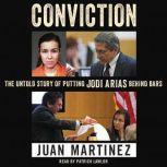 Conviction The Untold Story of Putting Jodi Arias Behind Bars, Juan Martinez