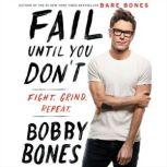 Fail Until You Don't Fight Grind Repeat, Bobby Bones