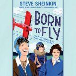 Born to Fly The First Women's Air Race Across America, Steve Sheinkin
