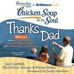 Chicken Soup for the Soul: Thanks Dad - 34 Stories about the Ties that Bind, Being an Everyday Hero, and Moments that Last Forever, Jack Canfield