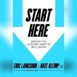 Start Here Master the Lifelong Habit of Well-Being, Eric Langshur; Nate Klemp, PhD