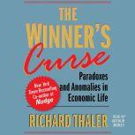 The Winner's Curse Paradoxes and Anomalies of Economic Life, Richard Thaler