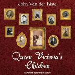 Queen Victoria's Children, John Van der Kiste